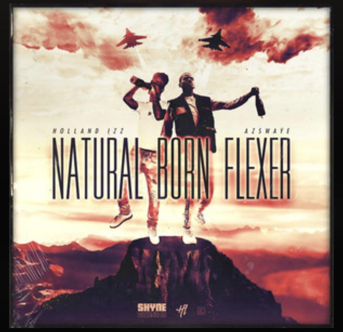 "Holland Izz – ""Natural Born Flexer"" Feat. AzSwaye"