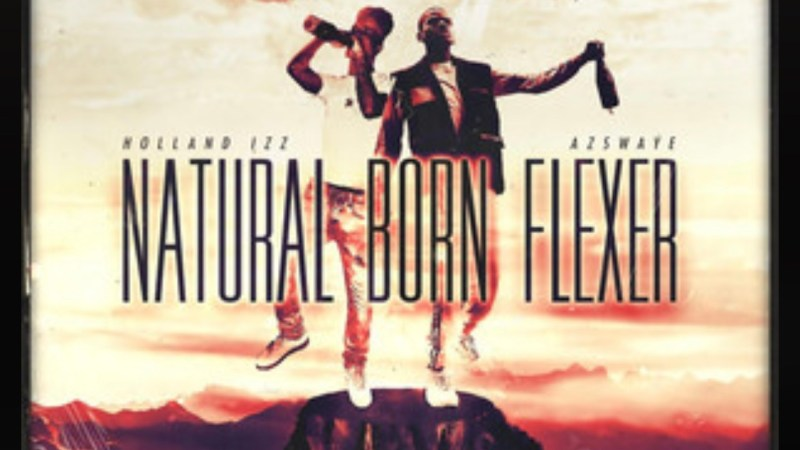 "Holland Izz – ""Natural Born Flexer"" Feat. AzSwaye"