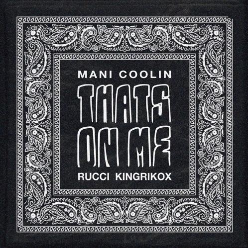 "Mani Coolin' – ""That's On Me"" Feat. Rucci & KingxRiko"