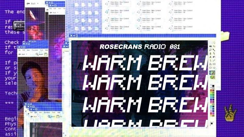 LISTEN- Rosecrans Radio 081 Featuring Warm Brew