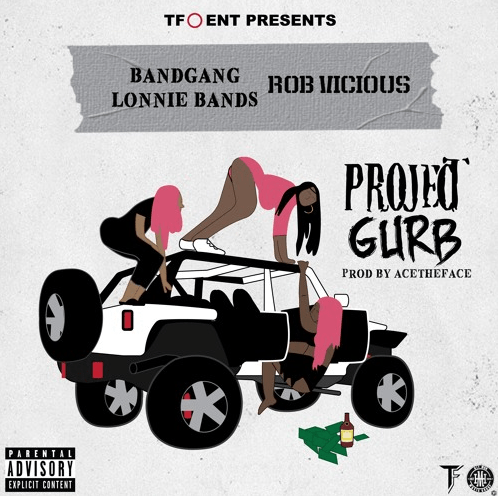 """Bandgang Lonnie Bands & Rob Vicious – """"Project Gurb"""" Prod. by Ace The Face"""