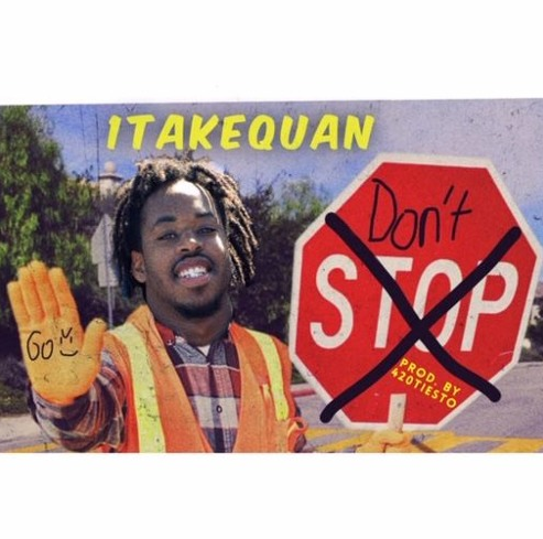 "1TakeQuan – ""Don't Stop"" Prod. by 420Tiesto"