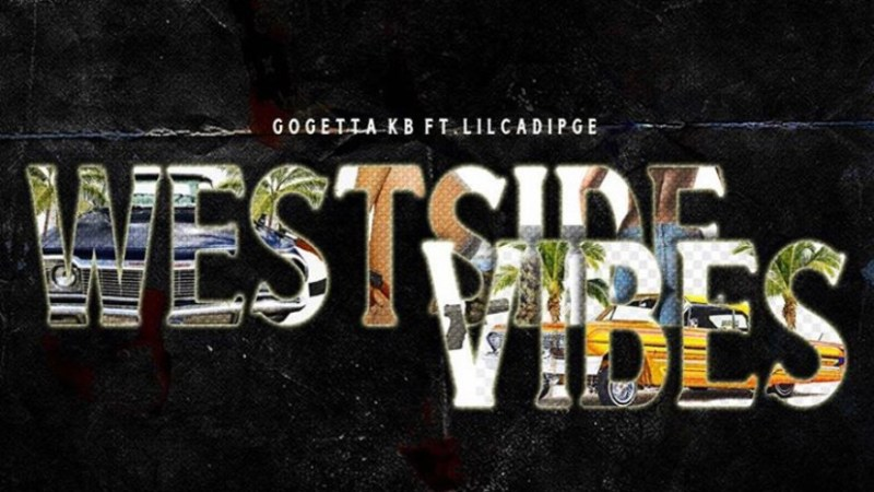 "GOGETTA KB & LILCADIPGE BRING THE ""WESTSIDE VIBES""ON NEW COLLAB"
