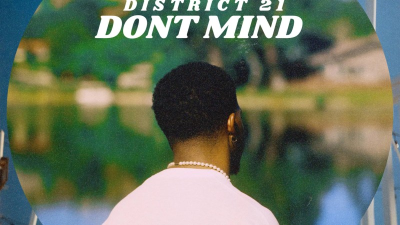 "District 21 Sets The Vibe On ""Don't Mind"" Single"