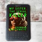 My Sister, the Serial Killer by Oyinkan Braithwaite – Review