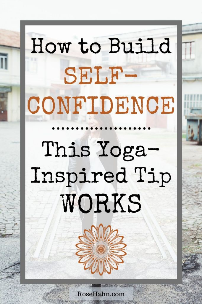 Learn how to build self-confidence with this powerful tip inspired by yoga.