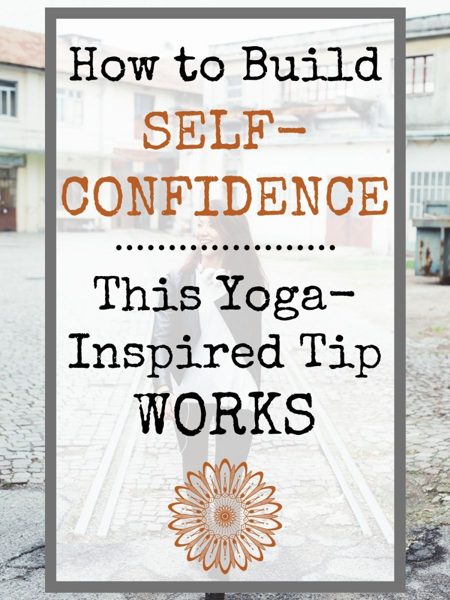 Learn how to build self-confidence with this powerful tip inspired by yoga. Feel more confident starting today.