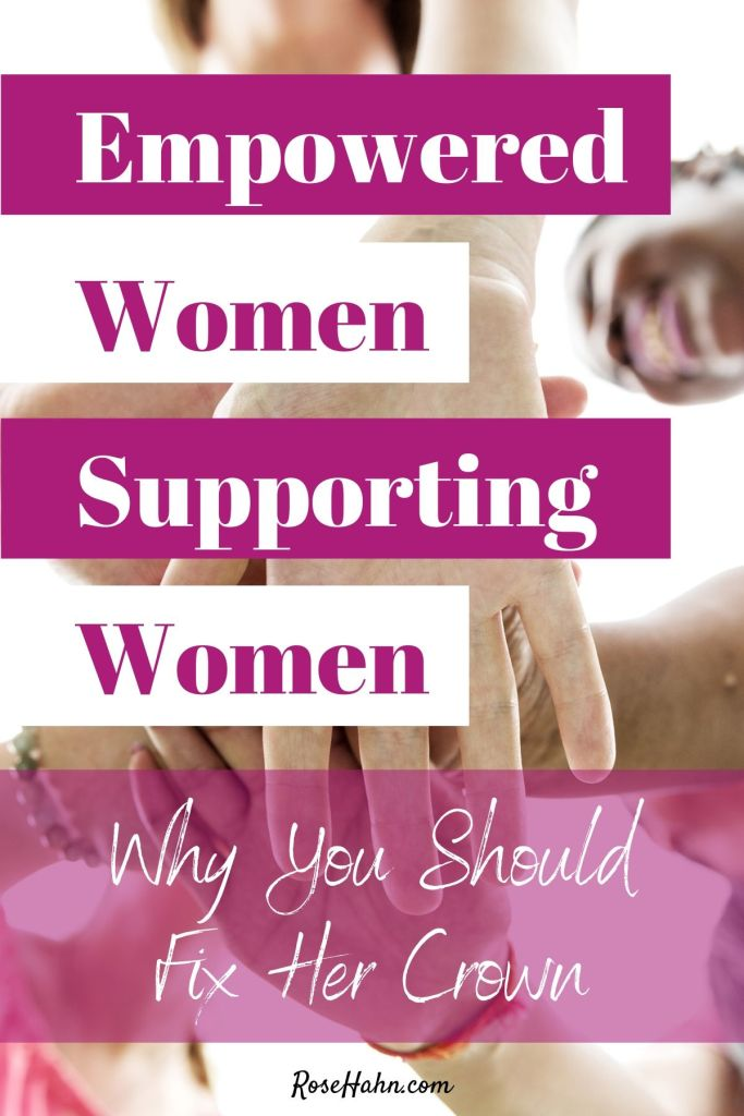 Empowered Women Supporting Women is so important. Fixing her crown takes nothing away from you & helps build both of you up. Get inspired to support other women.