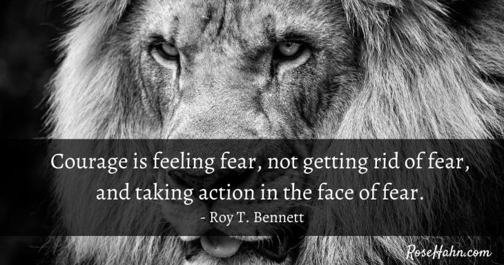 Dealing with fear skillfully builds courage.