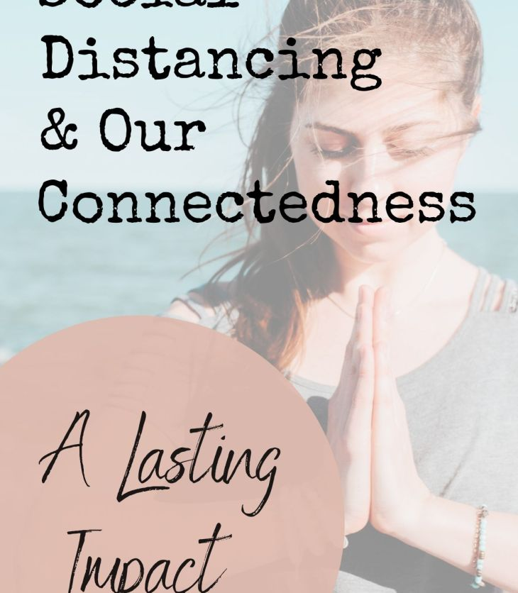 What will be the lasting impact of Social Distancing? Could it serve to enhance our sense of connectedness as humans?