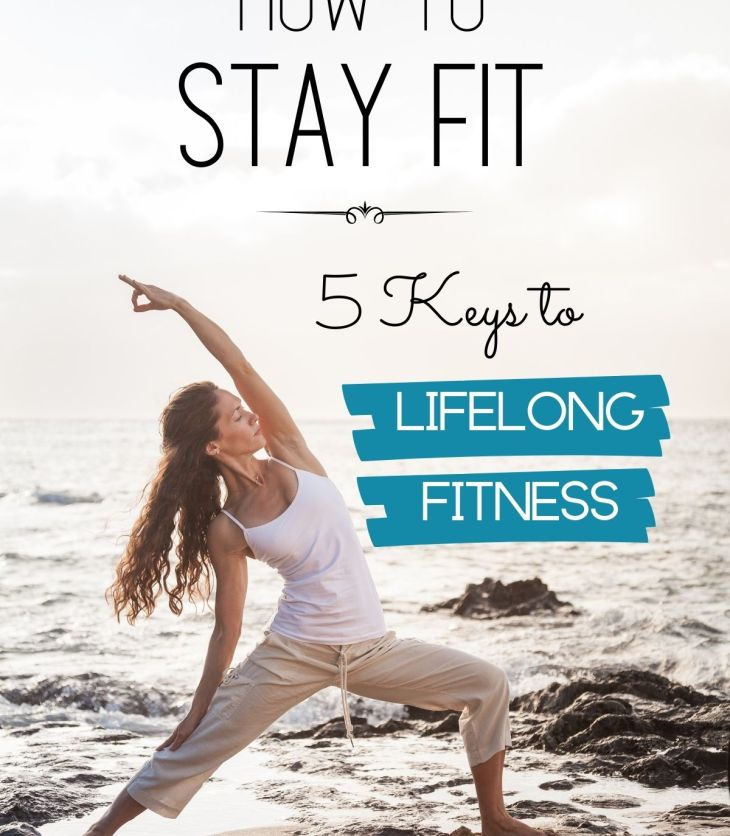Stay Fit! These 5 keys to lifelong fitness make healthy living simple, natural, and enjoyable!
