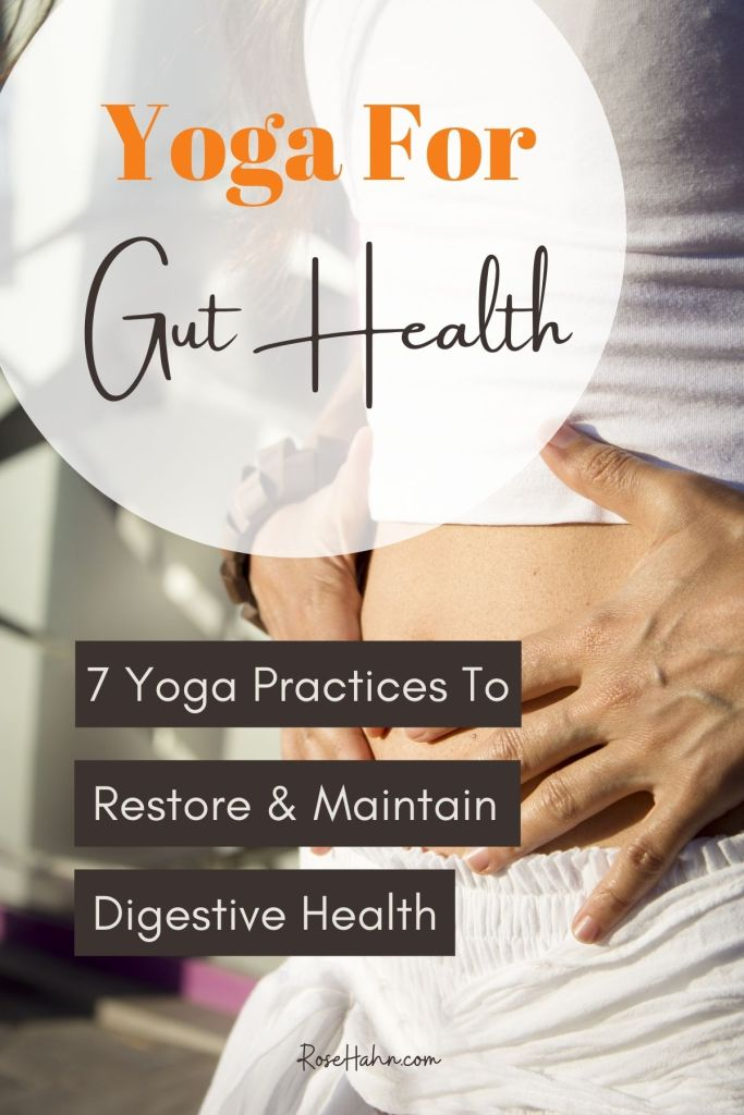 Yoga for gut health: 7 yoga practices that can restore and maintain digestive health.
