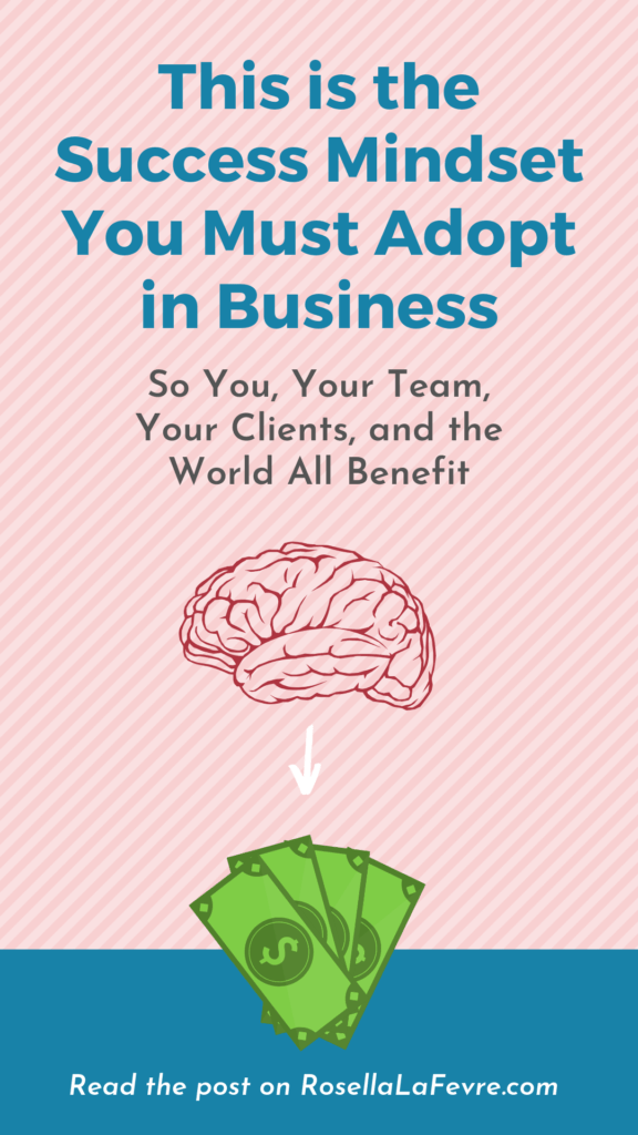 This is the success mindset you must adopt in business so you, your team, your clients, and the world all benefit.