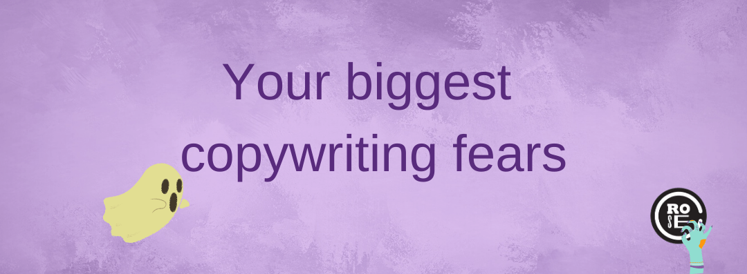 Your biggest copywriting fears
