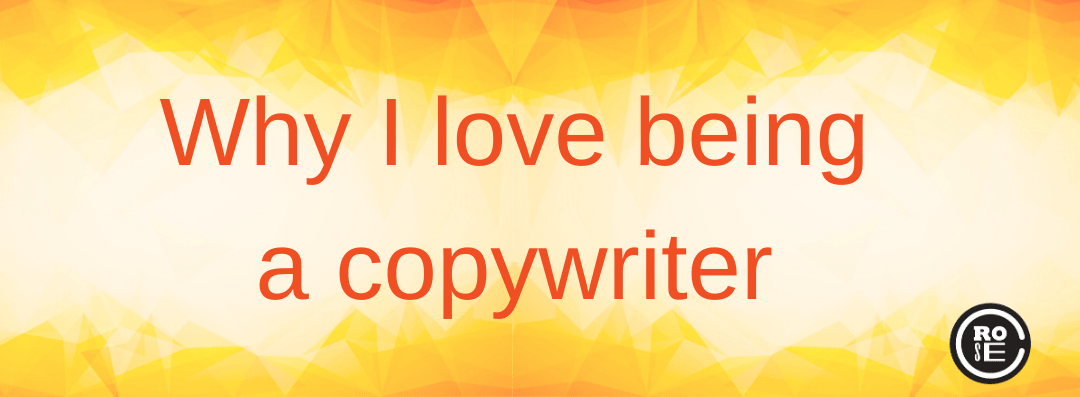 Why I love being a copywriter