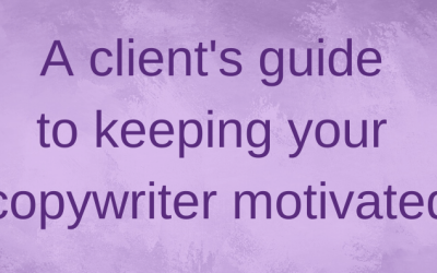 A client's guide to keeping your copywriter motivated
