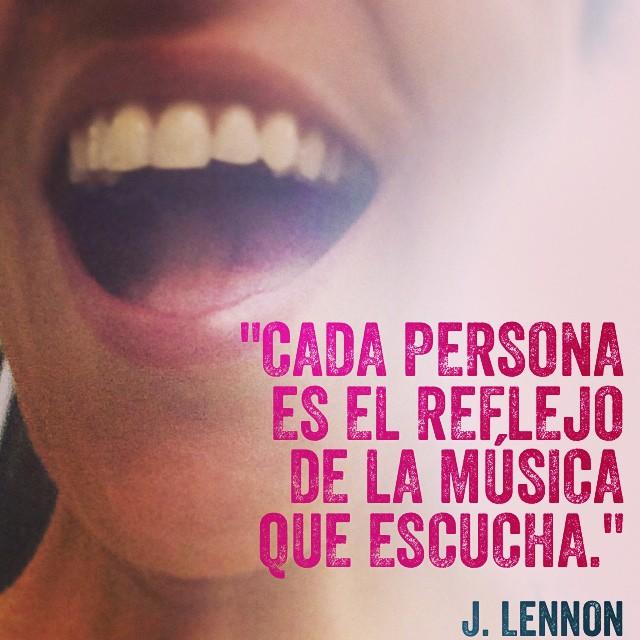 """""""Cada persona es el reflejo de la música que escucha."""" J. Lennon"""