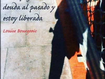 Le he pagado mi deuda al pasado y estoy liberada. Louise Bourgeois