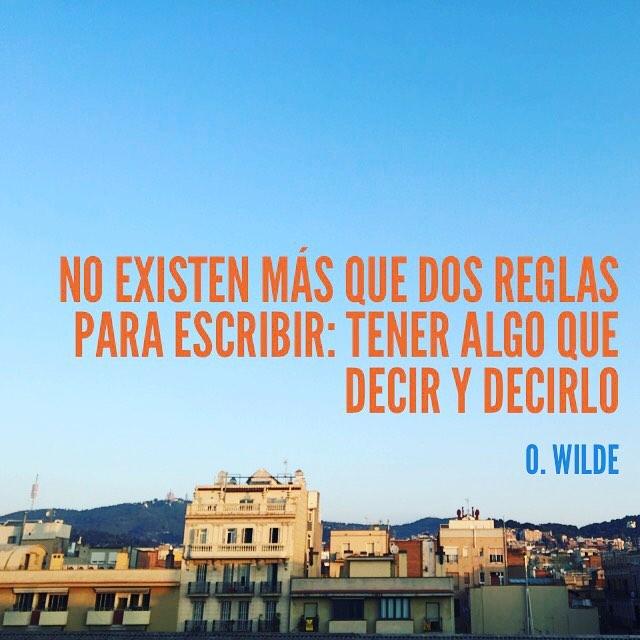 No existen más que dos reglas para escribir: tener algo que decir y decirlo. #oscarwilde