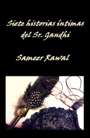 """PRÓLOGO septiembre 2016 Prólogo a """"Siete historias íntimas del Señor Gandhi"""", de Sameer Rawal"""