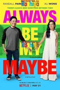 Download Always Be My Maybe 2019 480p – 720p WEBRip x264 AAC 5.1 Dual Audio Hindi – English ESubs