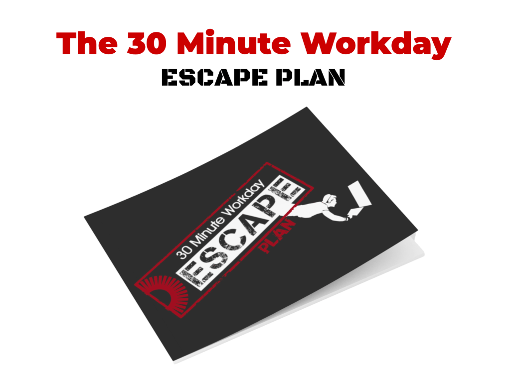 The 30 Minute Workday Escape Plan