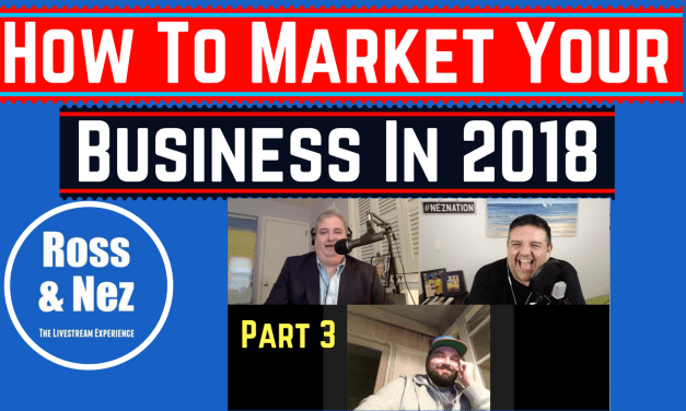 How to Market Your Business in 2018: Part 3 with Chris 'Kubby' Kubbernus (ROSS & NEZ 014)