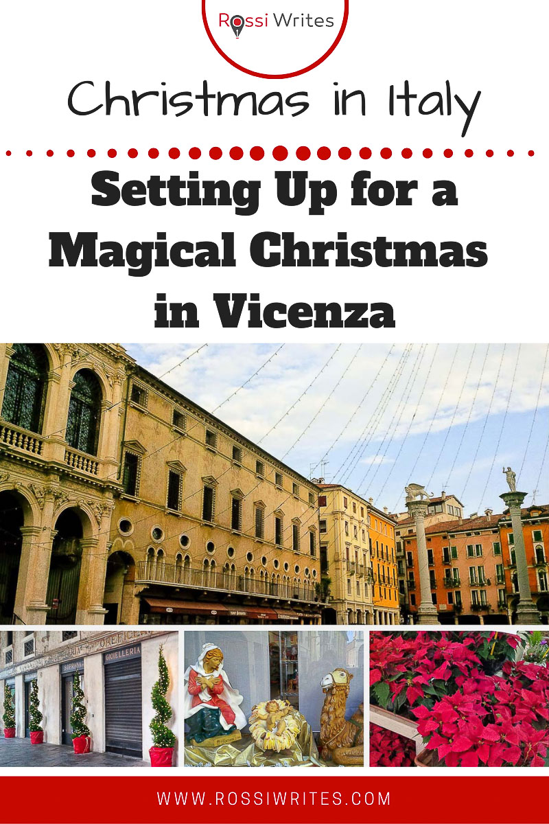 Pin Me - Setting Up for a Magical Christmas in Vicenza, Italy - rossiwrites.com
