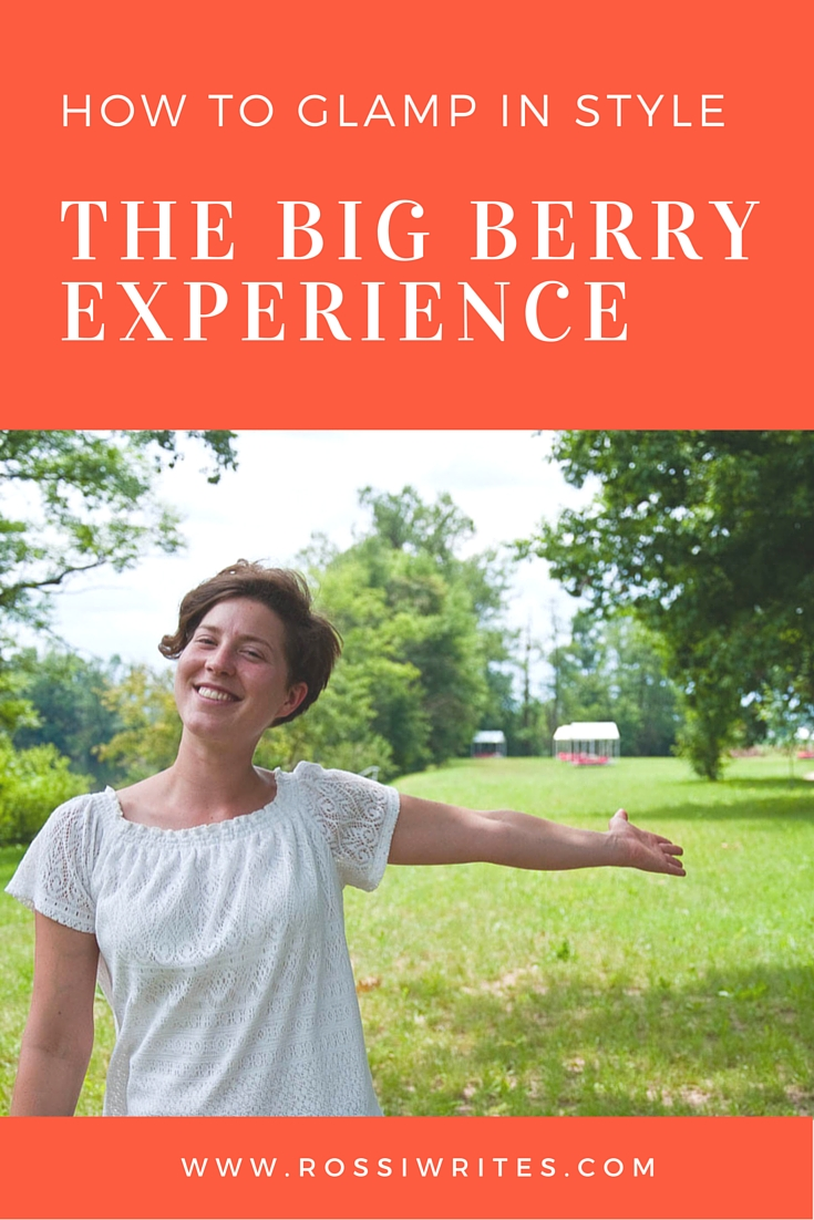 Pin Me - The Big Berry Experience or How to Glamp in Style - www.rossiwrites.com