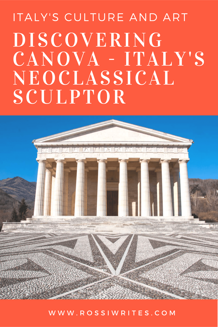 Pin Me - Italy's Culture and Art - Discovering Canova - Italy's Neoclassical Sculptor - www.rossiwrites.com