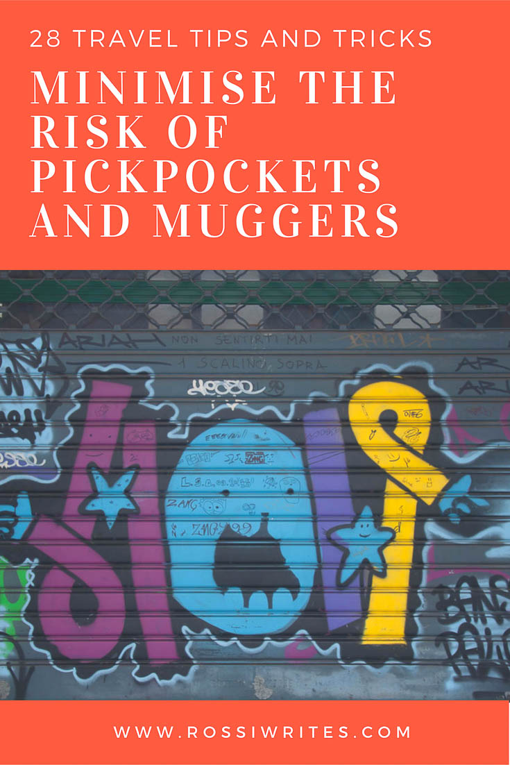 Pin Me - 28 Travel Tips and Tricks to Minimise the Risk of Pickpockets and Muggers - www.rossiwrites.com