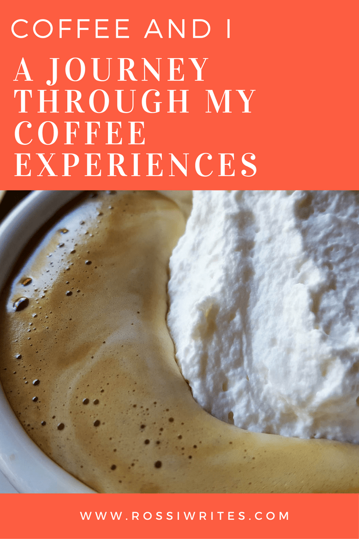 Pin Me - Coffee and I - A Journey Through My Coffee Experiences - www.rossiwrites