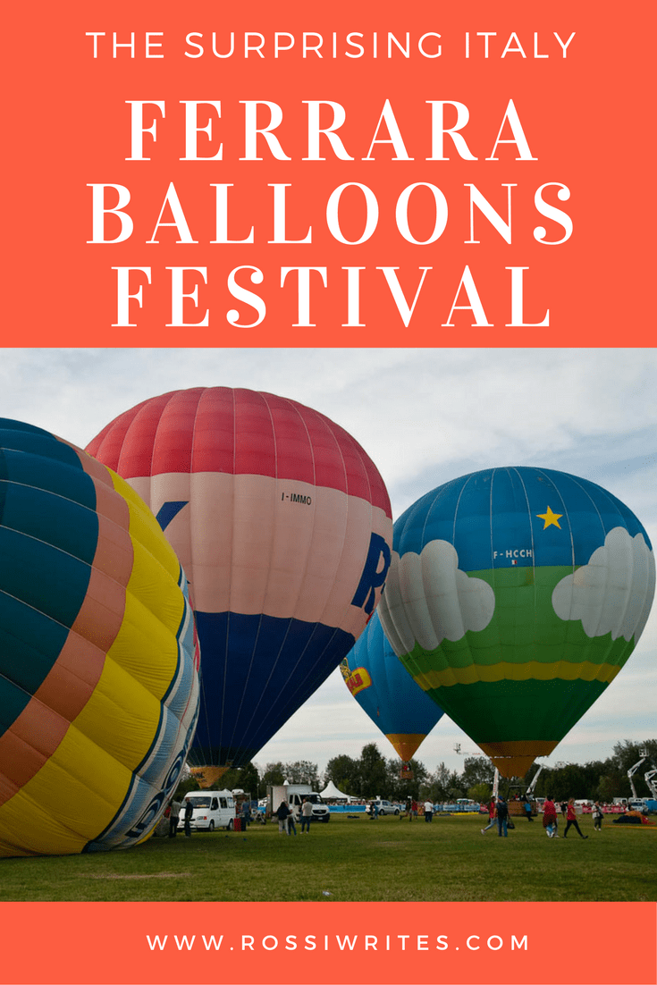 Pin Me - Ferrara Balloons Festival - Italy's Most Important Hot-Air Ballooning Event - www.rossiwrites.com