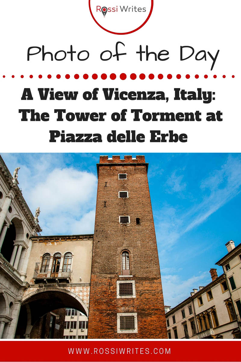Pin Me - Photo of the Day - A View of Vicenza - Torre del Tormento at Piazza delle Erbe - www.rossiwrites.com