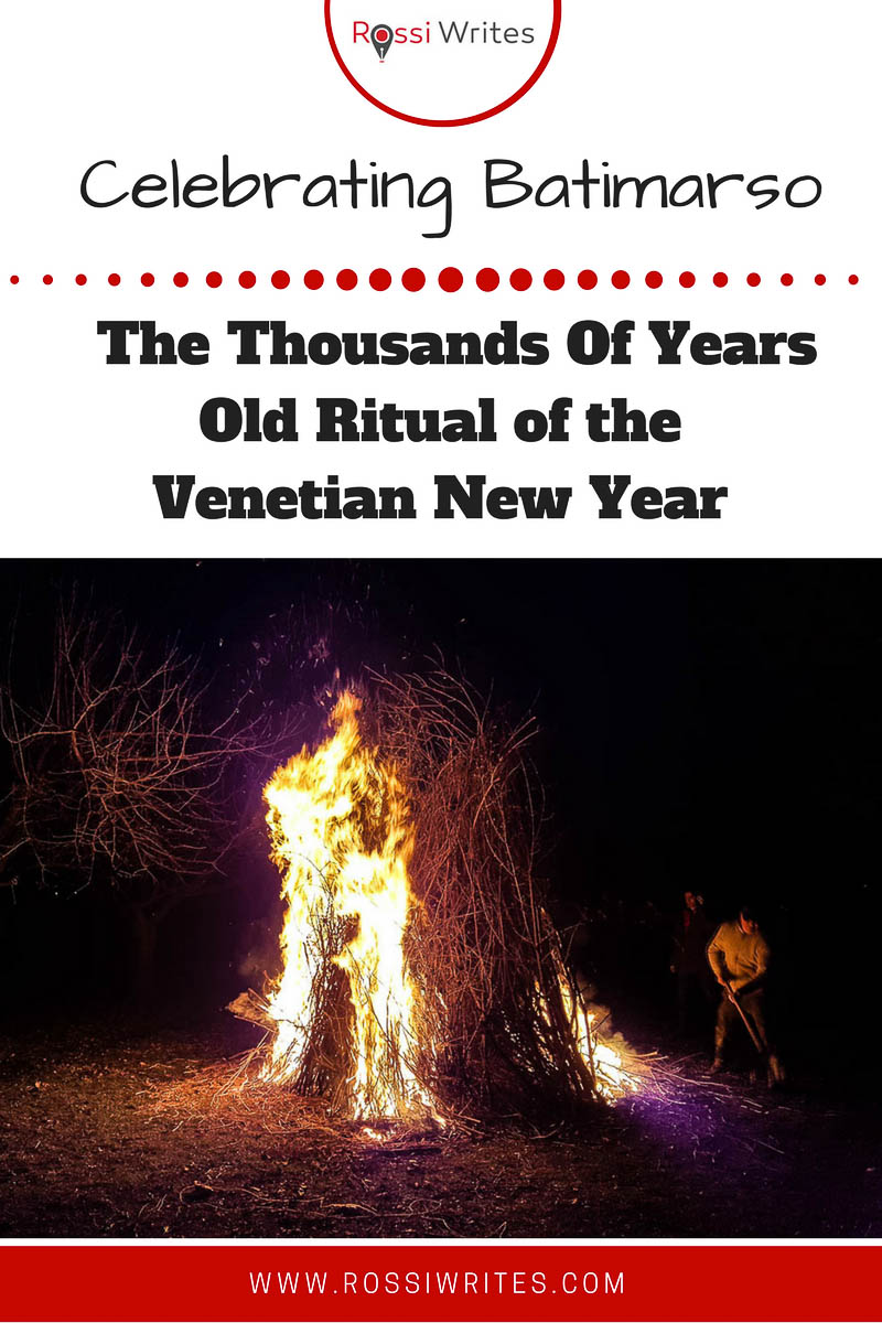 Pin Me - Celebrating Batimarso - The Thousands of Years Old Ritual of the Venetian New Year - Veneto, Italy - www.rossiwrites.com