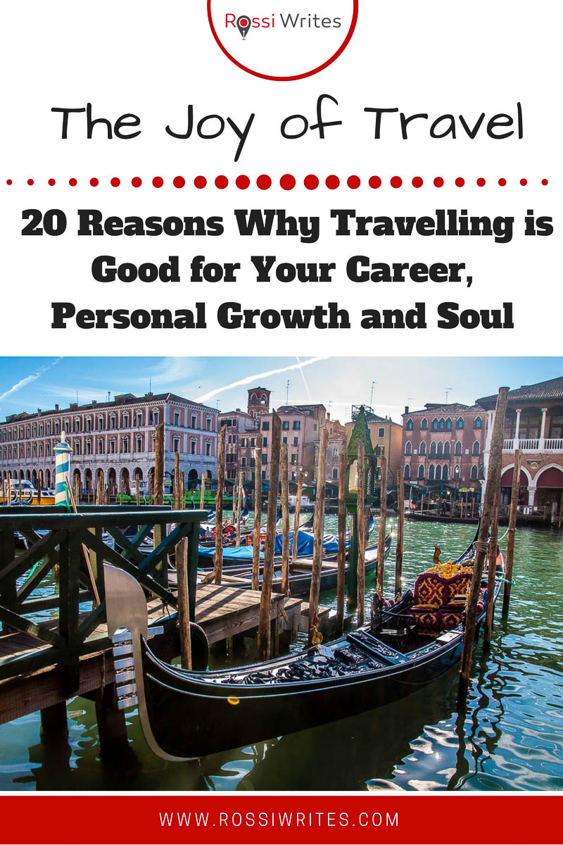 Pin Me - The Joy of Travel - 20 Reasons Why Travelling is Good for your Career, Personal Growth and Soul - www.rossiwrites.com