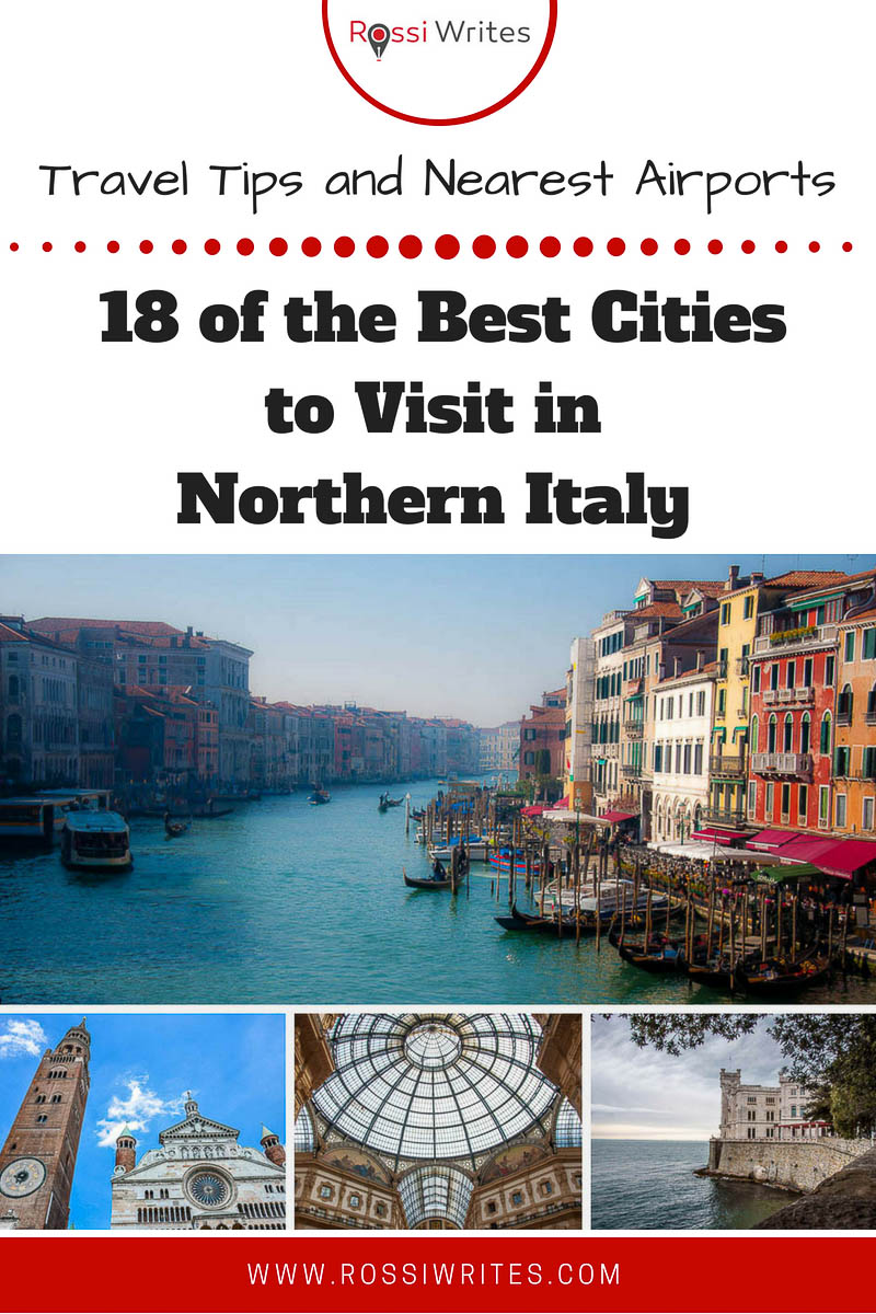 Pin Me - 18 of the Best Cities to Visit in Northern Italy (With Travel Tips and Nearest Airports) - www.rossiwrites.com