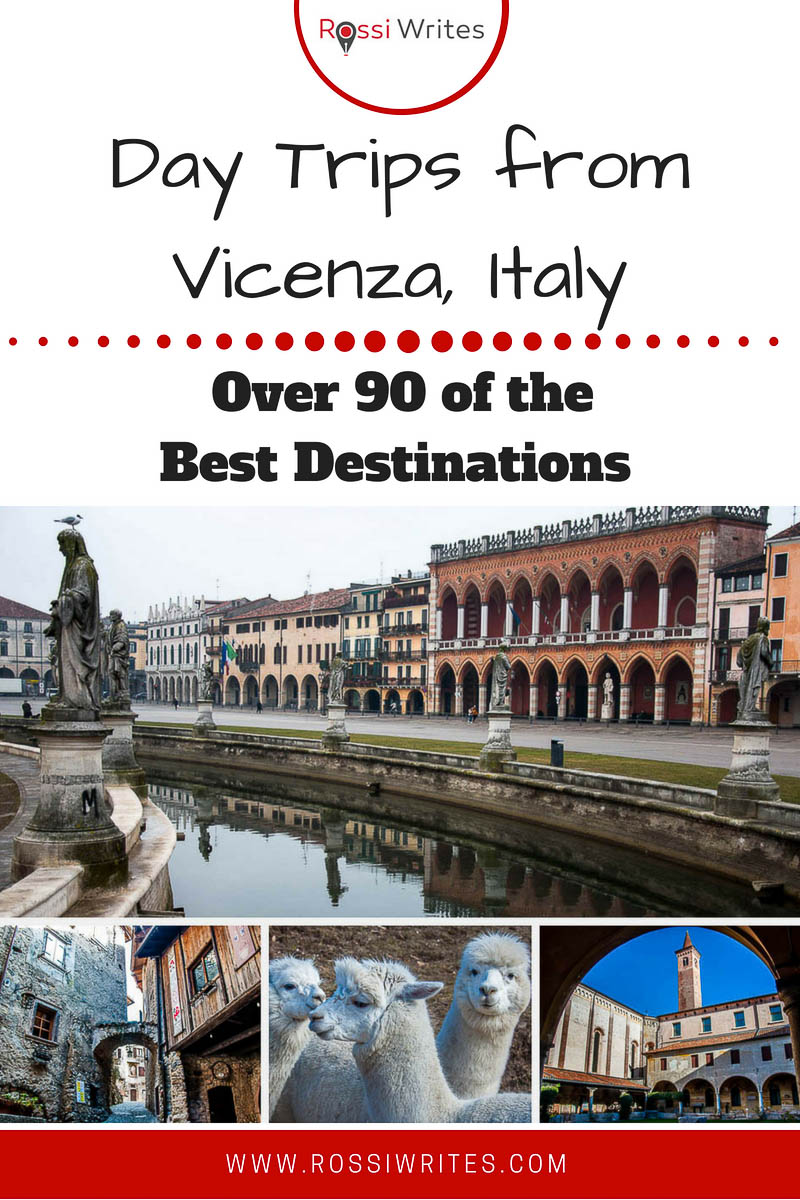 Pin Me - Day Trips from Vicenza, Italy - Over 90 of the Best Destinations - www.rossiwrites.com