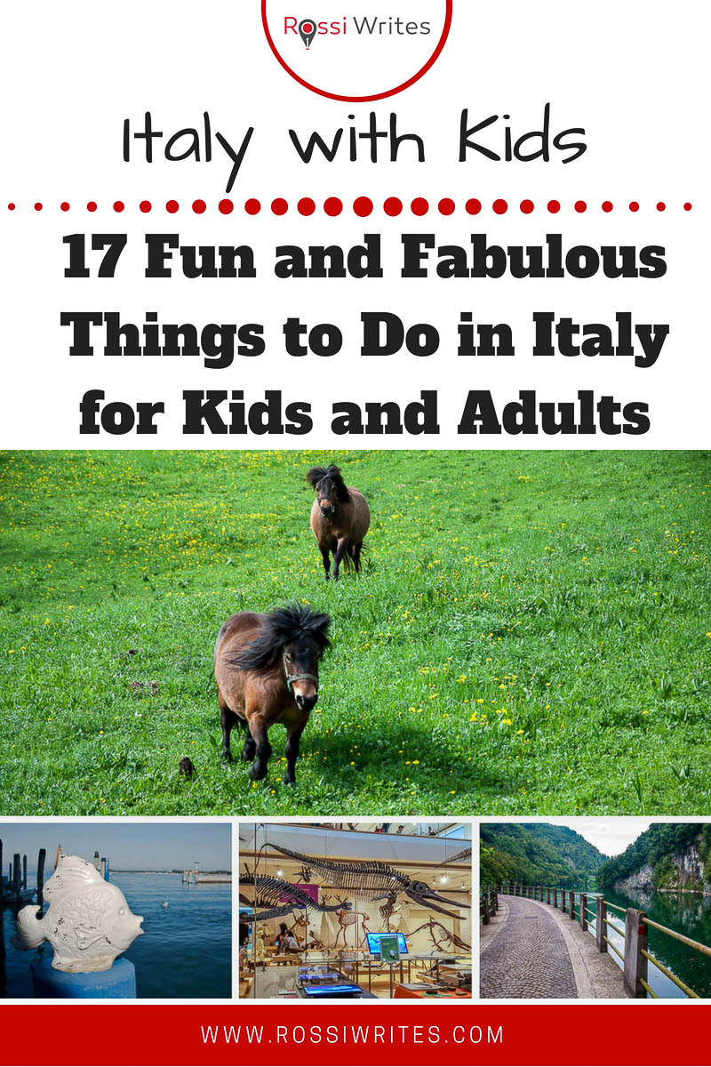 Pin Me - Italy with Kids - 17 Fun and Fabulous Things to Do in Italy for Kids and Adults - www.rossiwrites.com