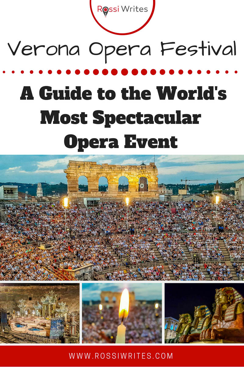 Pin Me - Verona Opera Festival - A Guide to Attending the World's Most Spectacular Opera Event - www.rossiwrites.com