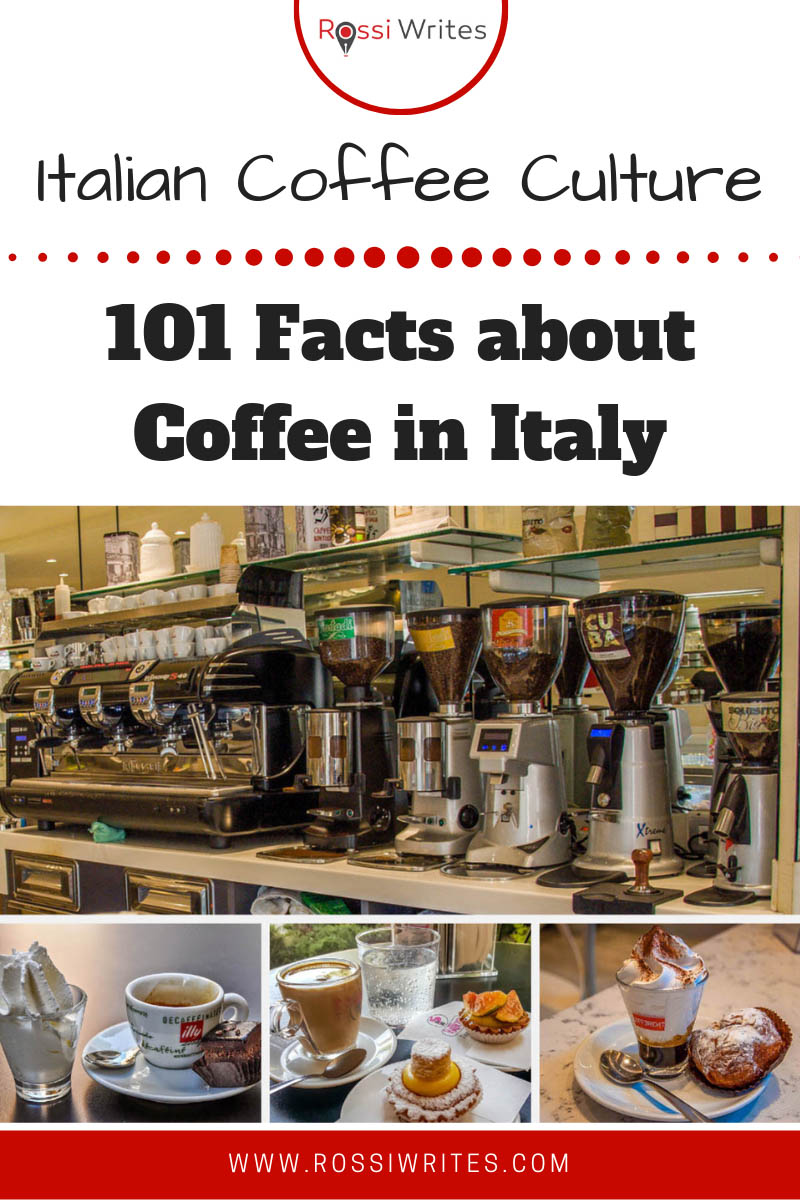 Pin Me - Coffee in Italy - 101 Facts About Italian Coffee Culture - www.rossiwrites.com