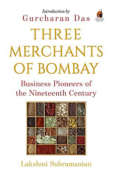 <em><strong>Three Merchants of Bombay: </strong></em><br /> <em><strong>Business Pioneers of the 19th Century </strong></em><br /> <em><strong>By Lakshmi Subramanian Penguin </strong></em><br /> <em><strong>Pp 235 </strong></em><br /> <em><strong> Rs 300 </strong></em>