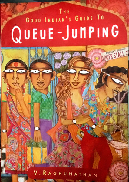 Title: The Good Indian's Guide to Queue-Jumping Genre: Non-fiction Author: V Raghunathan Publishers: HarperCollins Pages: 180 (Paperback) Price: Rs 229