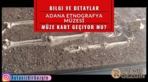 Adana Etnografya Müzesi Nerede Adres Müze Kart Geçiyor mu