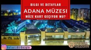 Adana Müzesi Nerede Adres Müze Kart Geçiyor mu