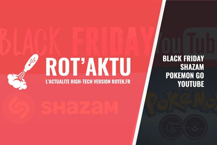 Black Friday, Shazam, Youtube Remix, Pokemon Go et Honor 7X