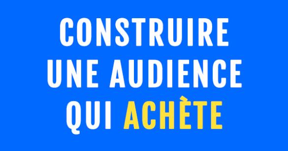 construire une audience qui achète