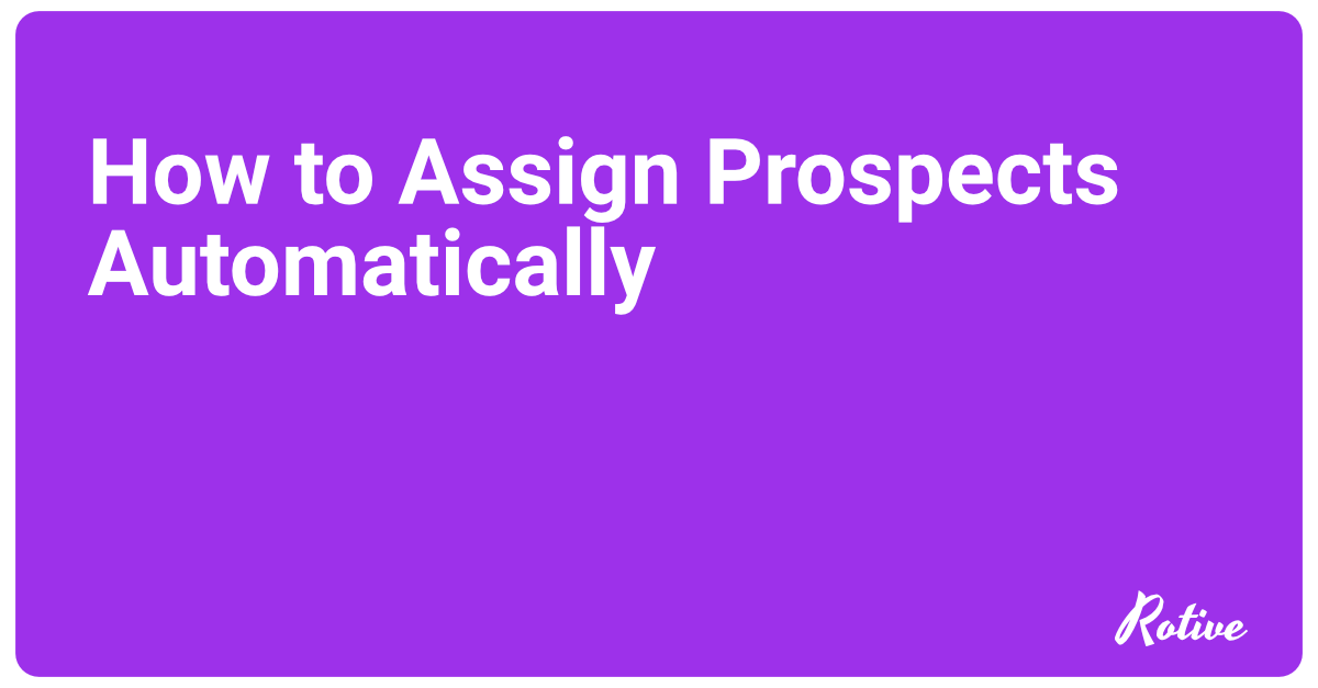 How to Assign Prospects Automatically