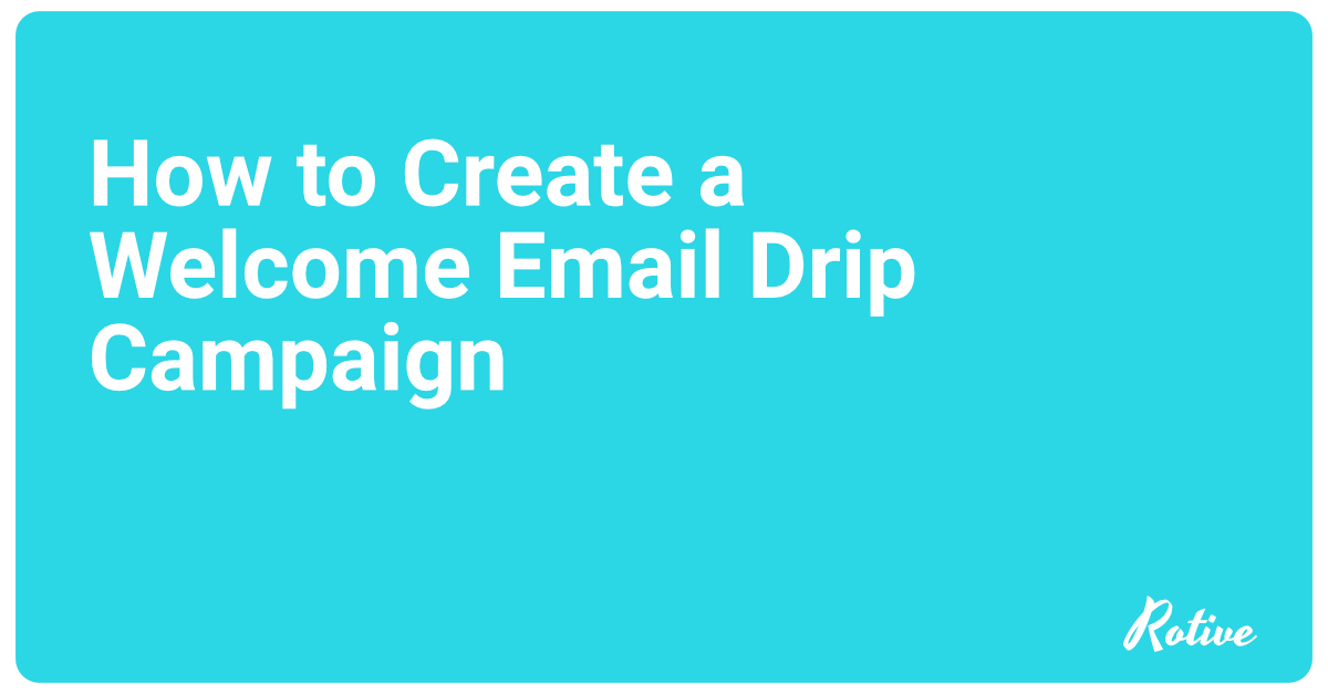 How to Create a Welcome Email Drip Campaign