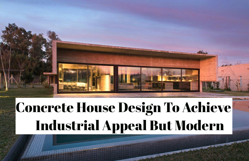 Concrete House Design To Achieve Industrial Appeal But Modern